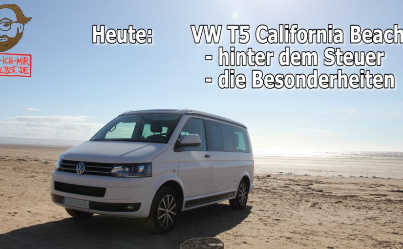 VW T5.2 California Beach: hinter dem Steuer + Videoanleitung: die Besonderheiten
